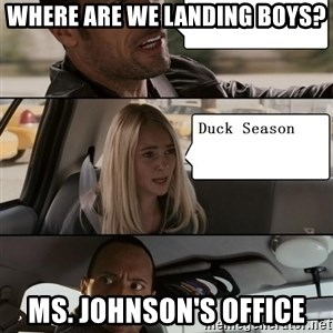 The Rock driving - Where are we landing boys? Ms. Johnson's Office