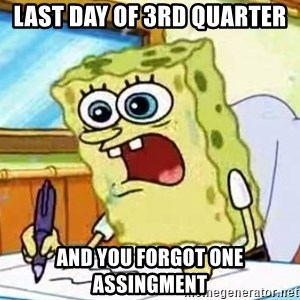 Spongebob What I Learned In Boating School Is - last day of 3rd quarter and you forgot one assingment