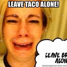 leave britney alone - Leave taco alone!