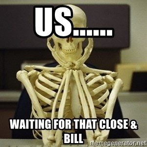 Skeleton waiting - Us...... waiting for that close & bill