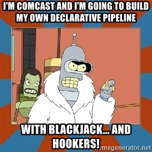 Blackjack and hookers bender - I'm Comcast and I'm going to build my OWN Declarative Pipeline With blackjack... and hookers!