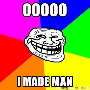 Trollface - ooooo i made man
