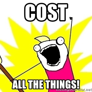 X ALL THE THINGS - Cost All the things!