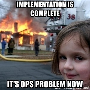 Disaster Girl - Implementation is Complete It's OPS Problem Now