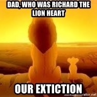 The Lion King - Dad, Who was Richard the lion heart  Our extiction