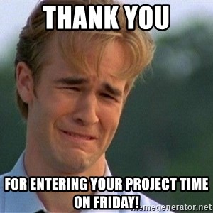 Thank You Based God - Thank You For entering your Project Time on Friday!