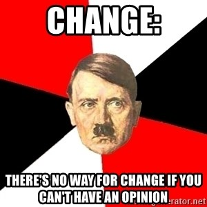 Advice Hitler - Change: There's no way for change if you can't have an opinion