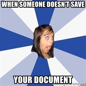 Annoying Facebook Girl - When someone doesn't save  your document