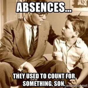 father son  - Absences... they used to count for something, Son.