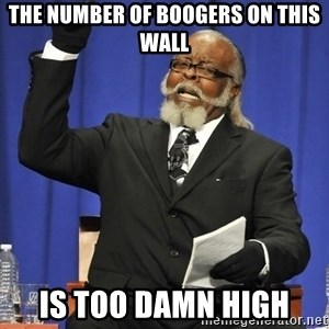 Rent Is Too Damn High - the number of boogers on this wall is too damn high