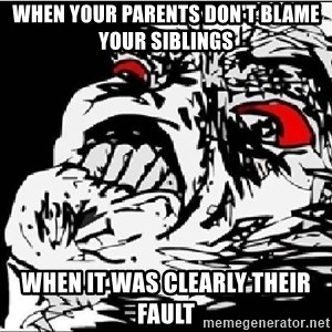 Omg Rage Face - When your parents don't blame your siblings When it was clearly their fault