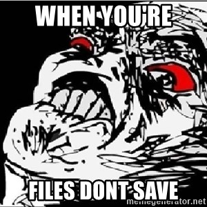 Omg Rage Face - WHEN YOU'RE  FILES DONT SAVE