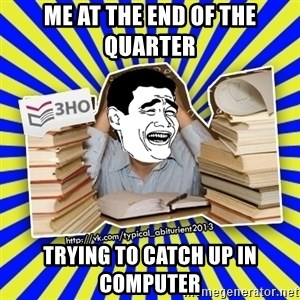 typical_abiturient2013_1_troll - me at the end of the quarter  trying to catch up in computer