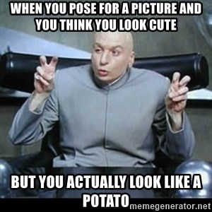 dr. evil quotation marks - when you pose for a picture and you think you look cute but you actually look like a potato