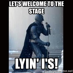 Singing Batman Live - let's welcome to the stage LYIN' I'S!