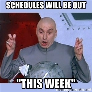 """Dr Evil meme - Schedules will be out  """"This week"""""""