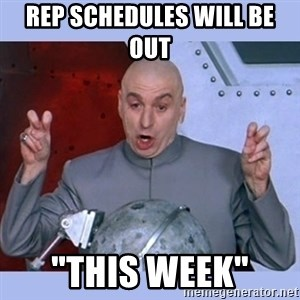 """Dr Evil meme - Rep Schedules will be out  """"This week"""""""