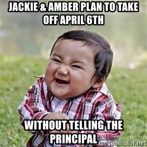 evil toddler kid2 - Jackie & Amber plan to take off April 6th  without telling the principal