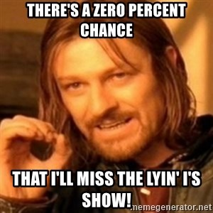 ODN - There's a zero percent chance that I'll miss the Lyin' I's show!