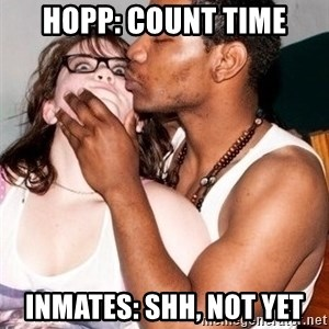 Scared White Girl - hopp: count time Inmates: shh, not yet