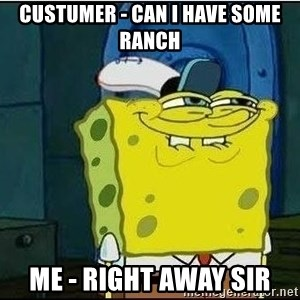 Spongebob Face - custumer - can i have some ranch me - right away sir