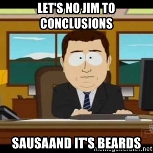 south park aand it's gone - Let's no Jim to conclusions Sausaand it's beards