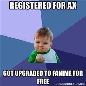 Success Kid - Registered for AX Got upgraded to Fanime for free