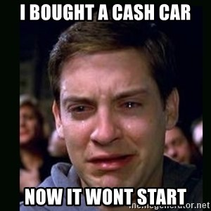 crying peter parker - I bought a cash car Now it wont start