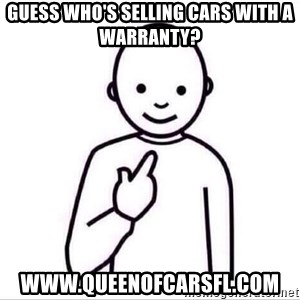 Guess who ? - Guess who's selling cars with a warranty? www.queenofcarsfl.com