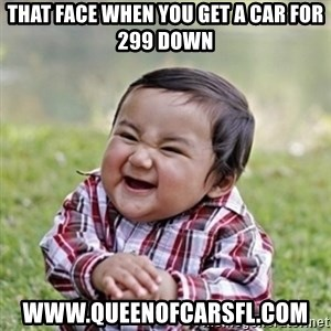 evil toddler kid2 - That face when you get a car for 299 down www.queenofcarsfl.com
