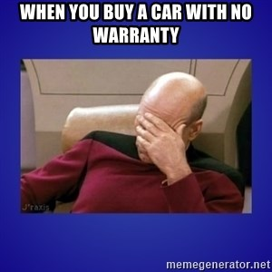 Picard facepalm  - When you buy a car with no warranty