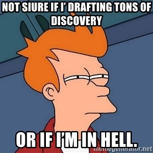 Futurama Fry - Not siure if I' drafting tons of discovery Or if I'm in hell.