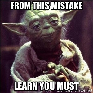 Advice Yoda - From this mistake Learn you must
