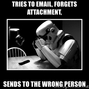 Sad Trooper - tries to email, forgets attachment, sends to the wrong person
