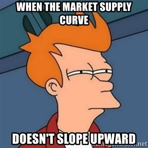 Not sure if troll - When the market supply curve doesn't slope upward