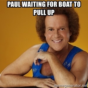 Gay Richard Simmons - Paul waiting for boat to pull up