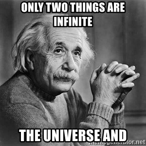 Albert Einstein - only two things are infinite the universe and
