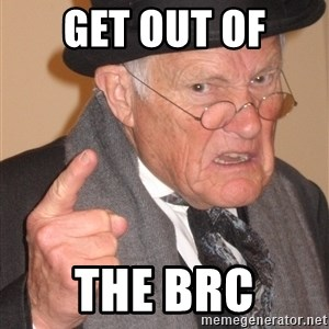 Angry Old Man - Get out of the BRC