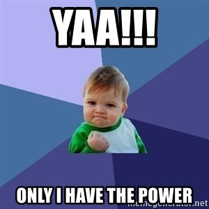 Success Kid - yaa!!! only i have the power