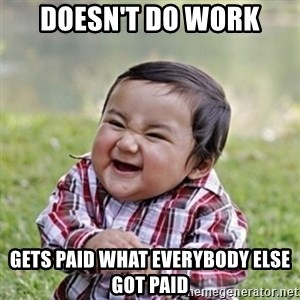evil toddler kid2 - doesn't do work gets paid what everybody else got paid