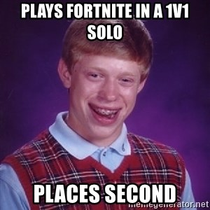 Bad Luck Brian - Plays fortnite in a 1v1 solo PLACES SECOND