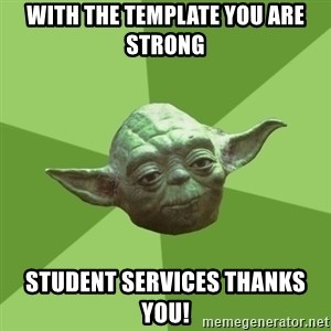 Advice Yoda Gives - With the Template you are strong Student Services Thanks You!