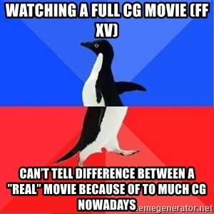 """Socially Awkward to Awesome Penguin - Watching a full CG movie (FF XV) Can't tell difference between a """"real"""" movie because of to much CG nowadays"""