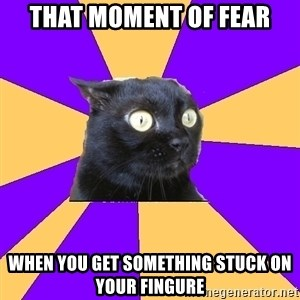 Anxiety Cat - That moment of fear When you get something stuck on your fingure