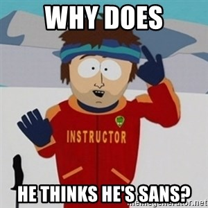 SouthPark Bad Time meme - why does he thinks he's sans?