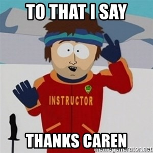 SouthPark Bad Time meme - To that I say Thanks Caren