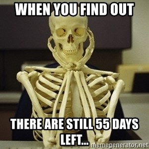Skeleton waiting - When you find out  There are still 55 days left...