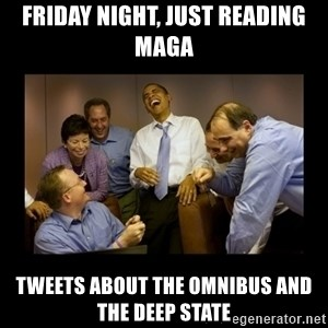 obama laughing  - Friday night, just reading MAGA tweets about the Omnibus and the deep state