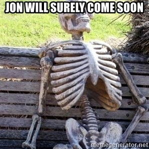 Waiting For Op - Jon will surely come soon