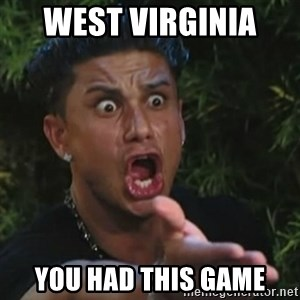 Angry Guido  - WEST VIRGINIA  YOU HAD THIS GAME